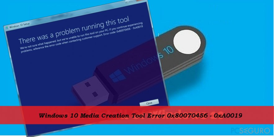 0x80070456 - 0xA0019 error when using Media Cretion Tool for Windows 10 install