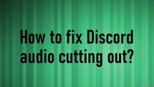 ¿Cómo arreglar los cortes de audio de Discord?