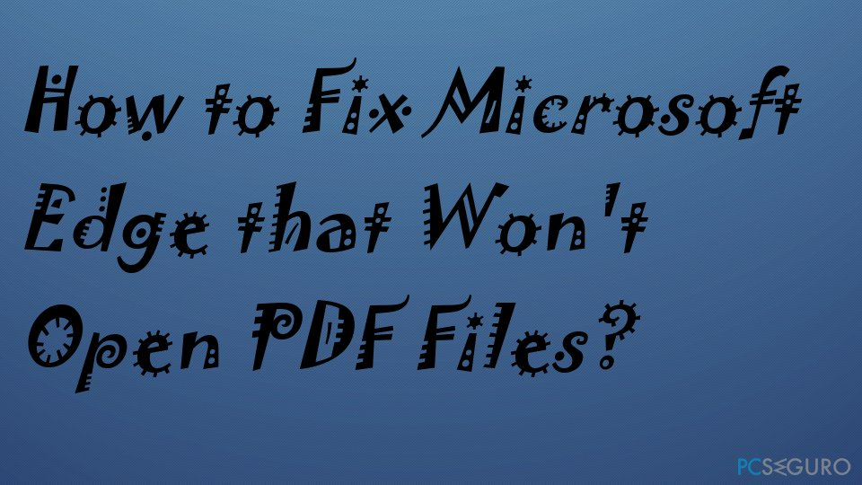 How to Fix Microsoft Edge that Won't Open PDF Files?