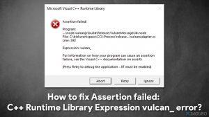 ¿Cómo solucionar el error Assertio failws:  C++ Runtime Library Expression vulcan_?