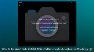 ¿Cómo solucionar el código de error 0xA00F4244<NoCamerasAreAttached> en Windows 10?