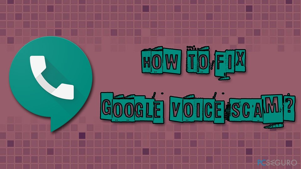 How to fix Google Voice scam?