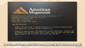¿Cómo reparar una nueva CPU instalada, fTPM/PSP NV corrupto o estructura fTPM/PSP NV ha cambiado?