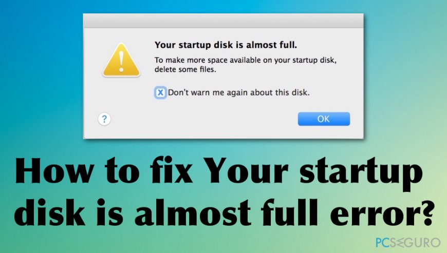 How to fix Your startup disk is almost full error?