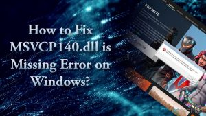 ¿Cómo solucionar el error MSVCP140.dll is Missing en Windows?