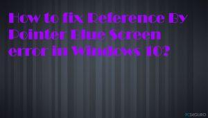 ¿Cómo corregir el Error de Pantallazo Azul por Referencia de Puntero en Windows 10?