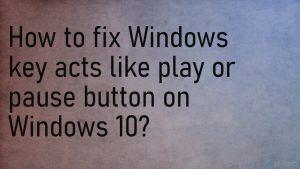 ¿Cómo solucionar la tecla Windows funcionando como Play o Pause en Windows 10?
